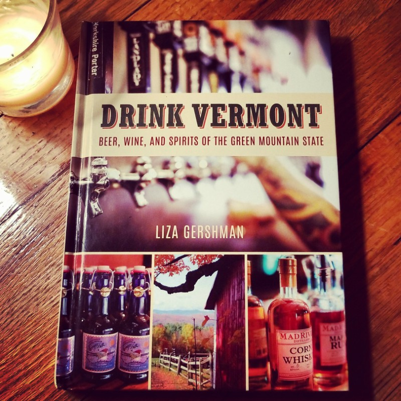 The Drink Vermont Book: Beer, Wine, And Spirits of the Green Mountain State